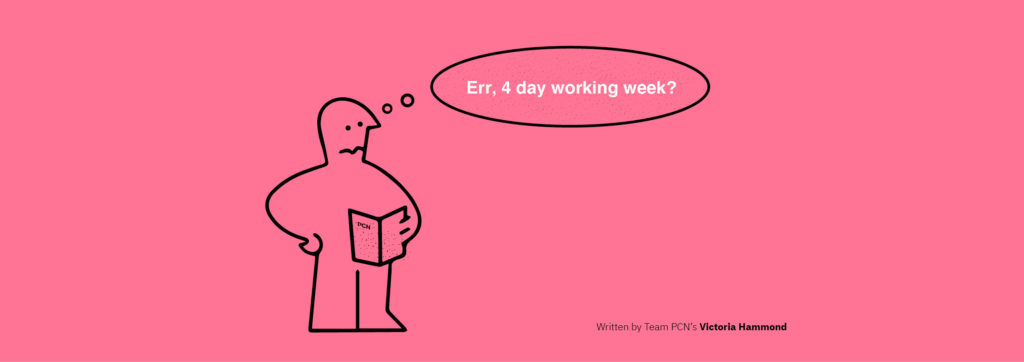 4 day working week at PCN